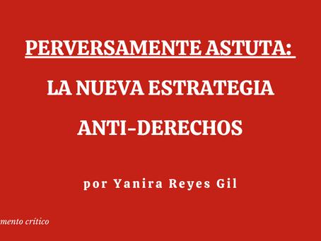 Perversamente astuta: la nueva estrategia anti-derechos