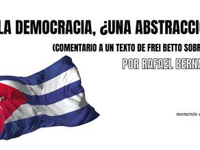 La democracia, ¿una abstracción? (comentario a un texto de Frei Betto sobre Cuba)
