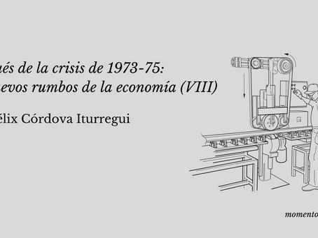 Después de la crisis de 1973-75: los nuevos rumbos de la economía (VIII)