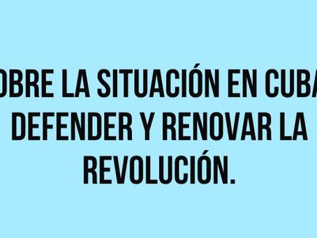 Sobre la situación en Cuba. Defender y renovar la revolución.