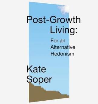 """Progreso y crecimiento no son sinónimos. Reseña de """"Post-Growth Living. For an Alternative Hedonism"""""""