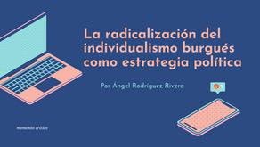 La radicalización del individualismo burgués como estrategia política