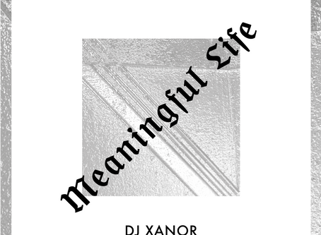 DJ Xanor - Meaningful Life EP out now!