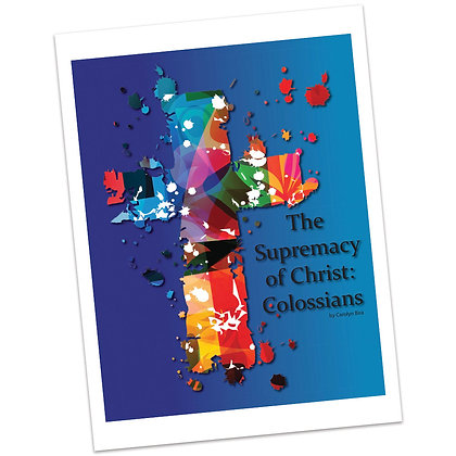 The Supremacy of Christ: Colossians Series - Bible Study by Carolyn Bira