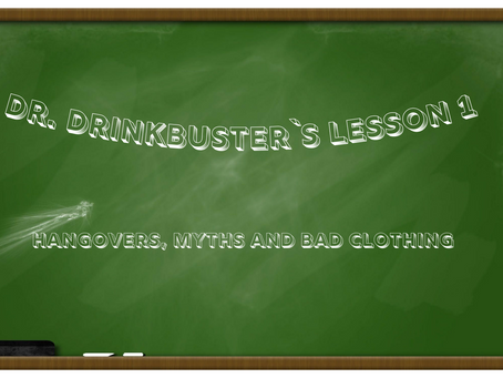 Dr. Drinkbuster`s lesson 1 – Hangovers, myths and bad clothing