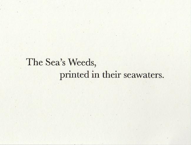 The Sea's Weeds, printed in their seawaters.
