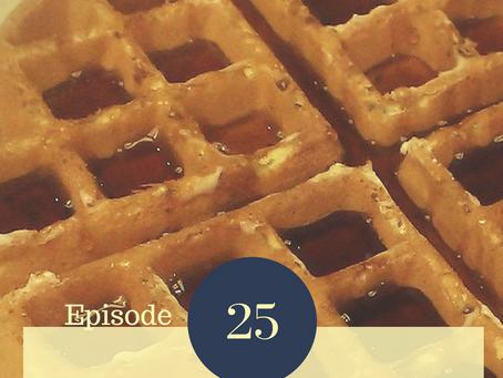 Episode 25 ~ I Don't Eat Waffles