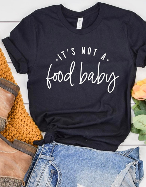 fde73497d44e It's Not a Food Baby T