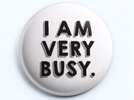 I'M SOOOOO BUSY... (a very personal confession)