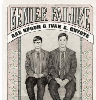 Gender Failure, Rae Spoon & Ivan E Coyote