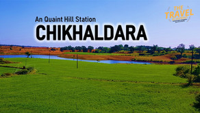 Chikhaldara: An Quaint Hill Station