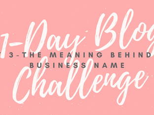 31-Day Blog Challenge: The Meaning Behind my Business Name