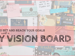 How to Set and Reach your Goals with a DIY Vision Board