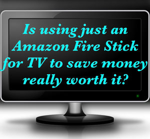 Is switching from Satellite to Amazon Fire TV to save money