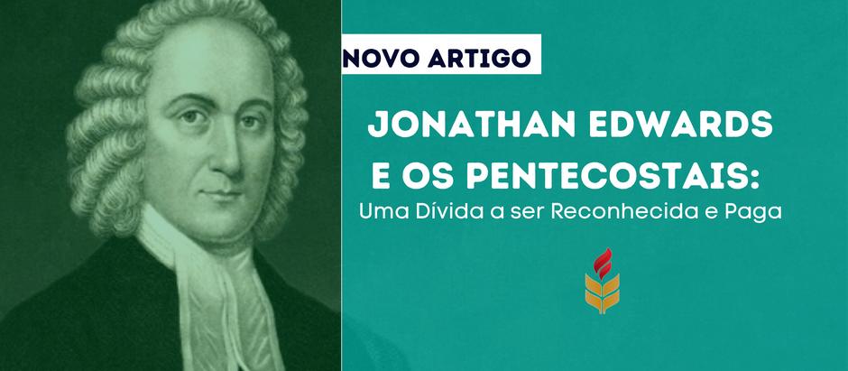 JONATHAN EDWARDS E OS PENTECOSTAIS: Uma Dívida a ser Reconhecida e Paga
