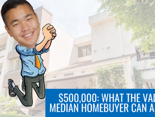 $500,000: WHAT THE VALLEY'S MEDIAN HOMEBUYER CAN AFFORD