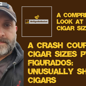 MrCigarEnthusiast's Crash Course In Cigar Sizes Pt.2 - Figurados (Unusually Shaped Cigars)