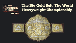 Pro Wrestling Slam! Episode 11: 'The Big Gold Belt' - The World Heavyweight Championship