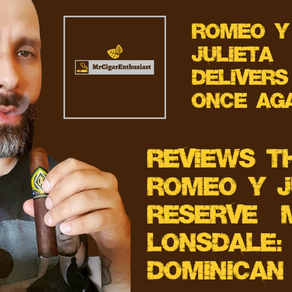 MrCigarEnthusiast Reviews The Romeo Y Julieta Reserve Maduro Lonsdale - Dominican Blend