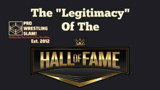 "Pro Wrestling Slam! Episode 2: The ""Legitimacy"" Of The WWE Hall Of Fame"