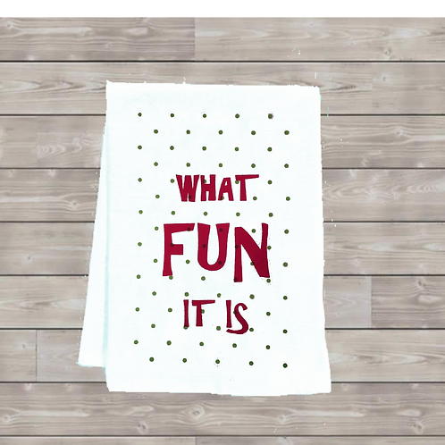 WHAT FUN IT IS TEA TOWEL