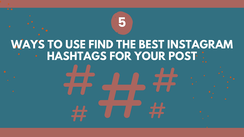 Find the best Instagram hashtags for your post, Instagram strategy, social media strategy