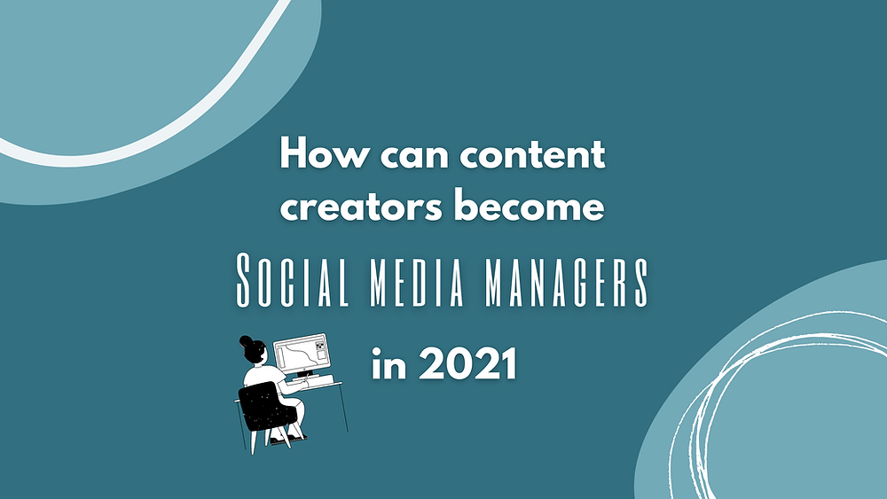 How can content creators become social media managers in 2021