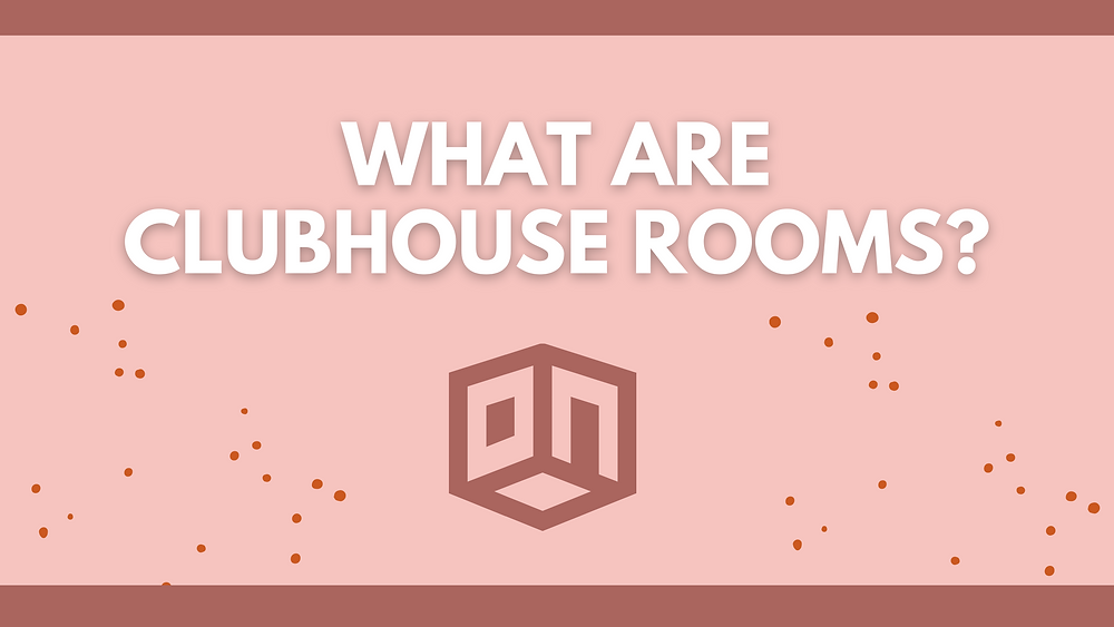 What are Clubhouse rooms and how do they work