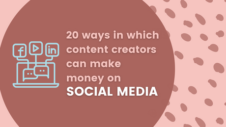 20 ways in which content creators can make money on social media