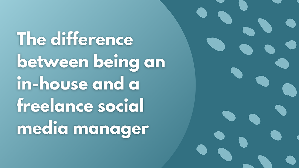 The difference between an in-house and a freelance social media manager