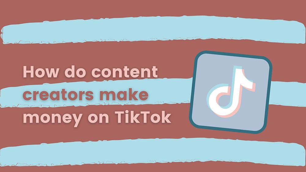 How content creators make money on TikTok