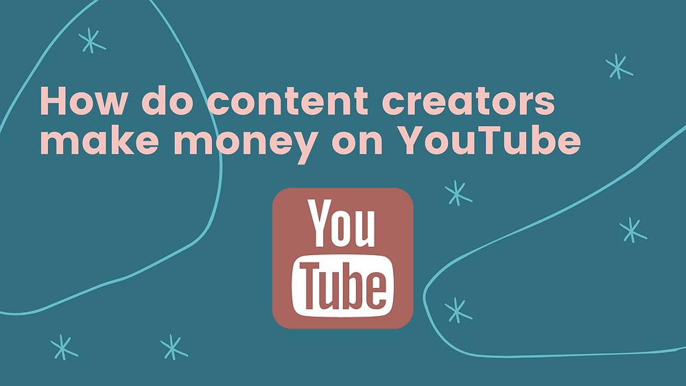 How content creators make money on YouTube