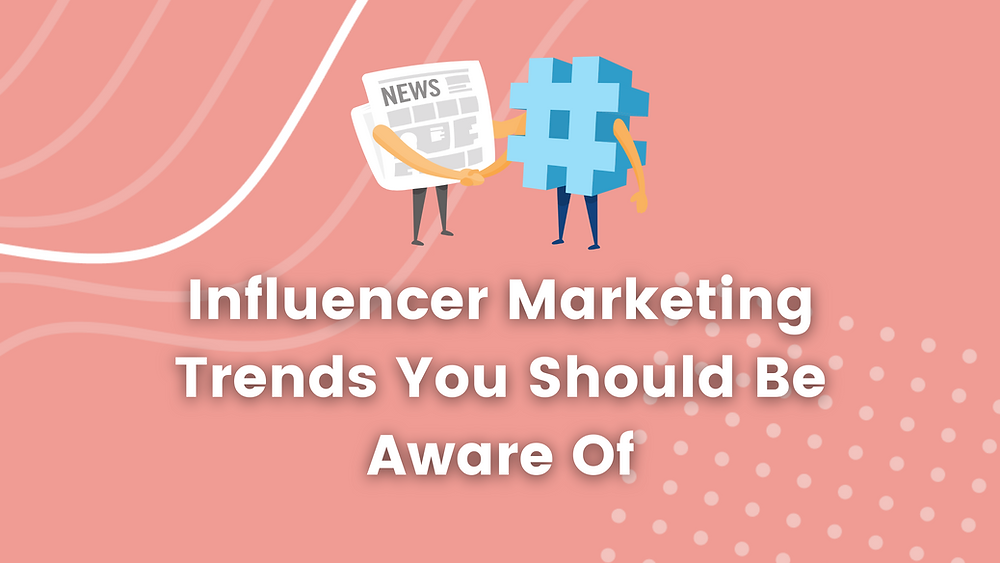 Top 7 influencer marketing trends every creator should be aware of