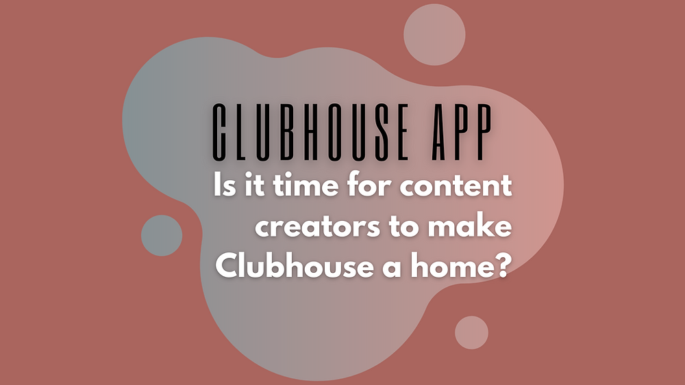 Clubhouse App for Content Creators