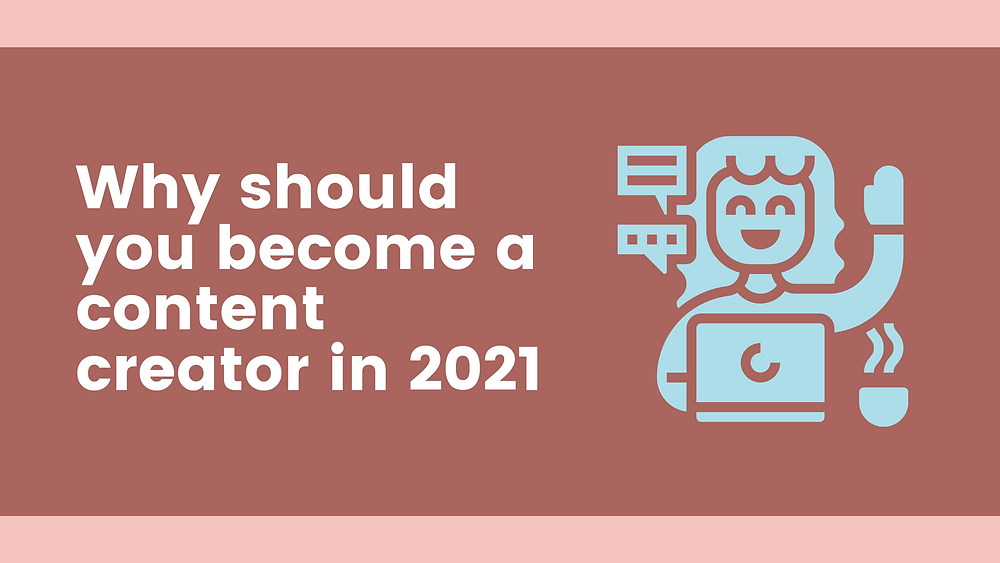 Why become a social media content creator in 2021