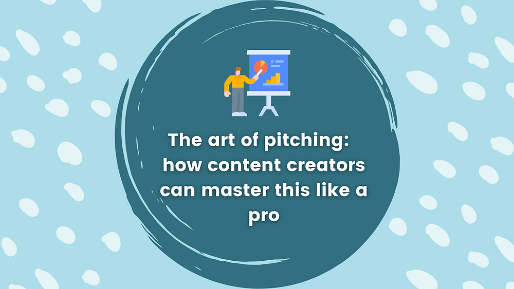 The art of pitching: how can content creators master this like a pro