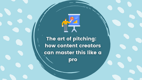 The art of pitching:  how content creators can master this like a pro