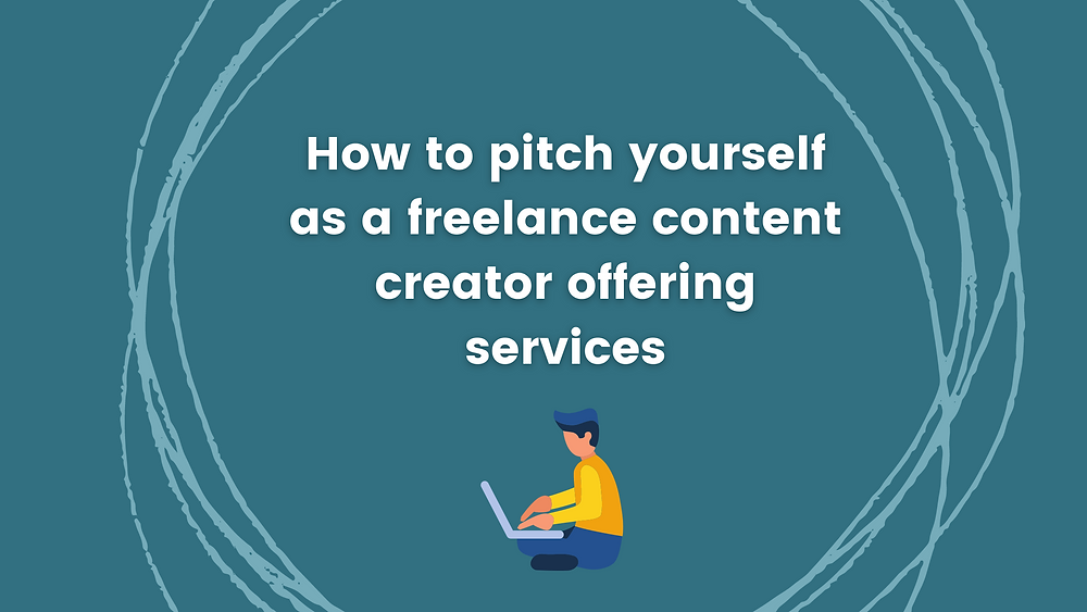 How to pitch yourself as a freelance content creator offering services