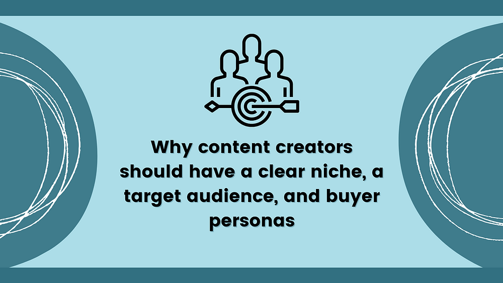 Why content creators should have a clear niche, a target audience, and buyer personas