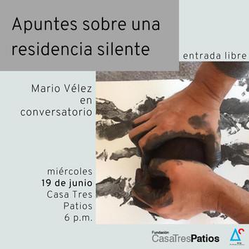 Conversatorio, Mario Vélez: apuntes sobre una residencia silente .