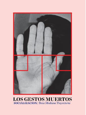 """""""LOS GESTOS MUERTOS"""" SOCIALIZACIÓN BECA MEDIANA TRAYECTORIA"""