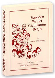 Suppose We Let Civilization Begin book