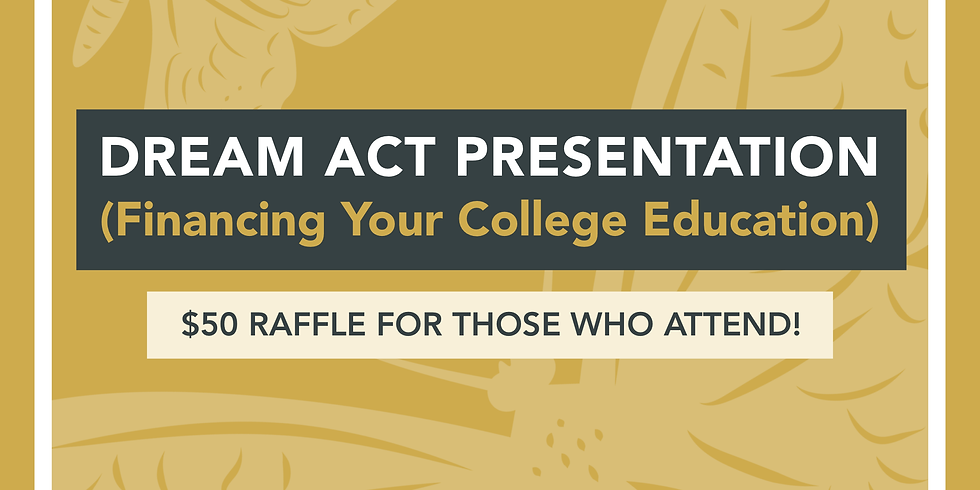 Dream Act Presentation: Financing Your College Education