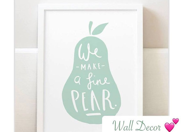 "Wall Decor ""We make a fine Pear""."