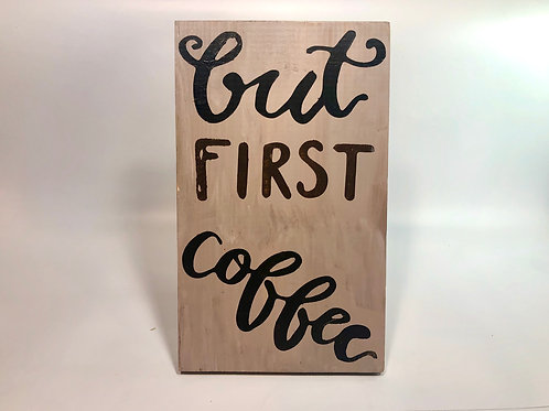 But First Coffee Wood Sign Experience