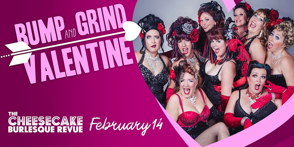 The Cheesecake Burlesque Revue: Bump & Grind Valentine!