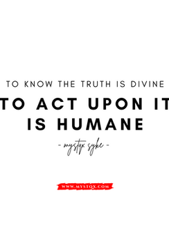 To know the truth is divine. To act upon