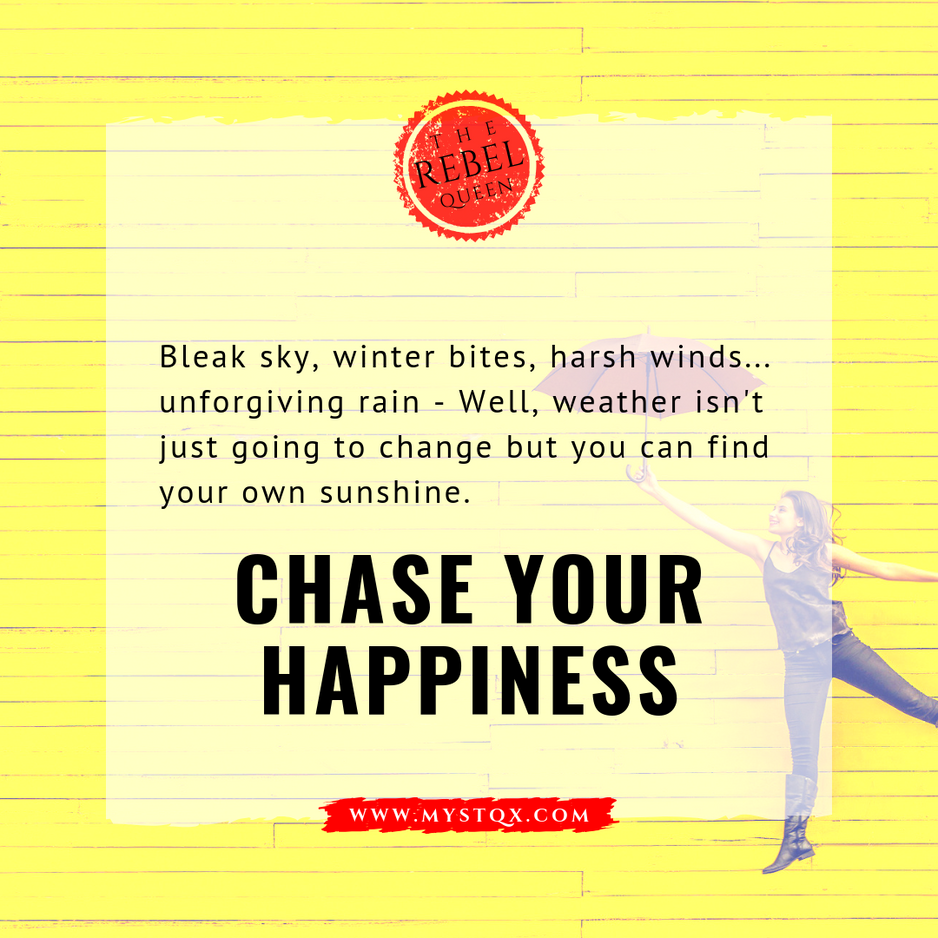 Chase your happiness