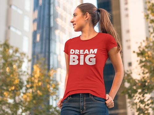 DREAM BIG Women Tee