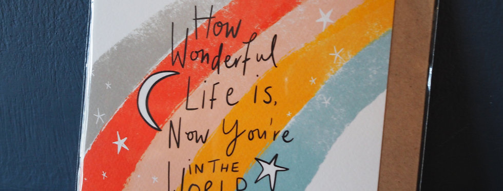 How Wonderful Life is Now You're in the World Card